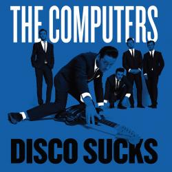 The Computers - Disco Sucks